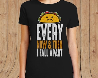 Every now and then I fall apart taco ladies T-shirt
