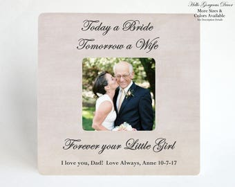 Father of the Bride Picture Frame Gift to Dad from Daughter on Wedding Day - Today a Bride, Tomorrow a Wife, Forever your Little Girl