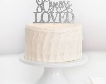 SALE - 80 Years Loved Cake Topper, 80th Birthday Cake Topper, 80th Birthday, Adult Birthday Cake Topper, Milestone Birthday Topper