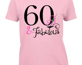 60th Birthday Shirt, 60 and Fabulous Birthday, 60 and Fabulous Shirt, 60 and Fabulous Gift, 60th Birthday Gift, 60th Birthday Gift for Women