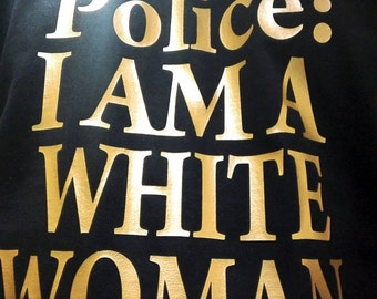 Dear Police i Am a White Woman shirt, Black Lives Matter Shirt, BLM Tshirt Gold Edition, Action Jackson T shirt, BLM Sweater, Funny Pullover