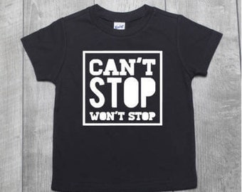 Can't Stop Won't Stop Shirt | Can't Stop Won't Stop Kids Tee | Can't Stop Won't Stop Baby Shirt | Can't Stop Won't Stop Family Shirts