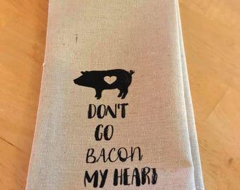 Don't go bacon my heart tea towel