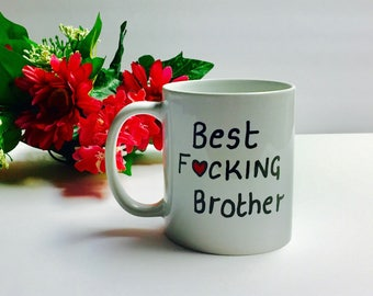 Best F*cking Brother Coffee Mug, Funny Coffee Mug For Brother, Best Brother Mug, Best Fucking Brother, Gifts For Brother Christmas Gift