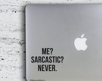 Me? Sarcastic? Never.                 , Laptop Stickers, Laptop Decal, Macbook Decal, Car Decal, Vinyl Decal