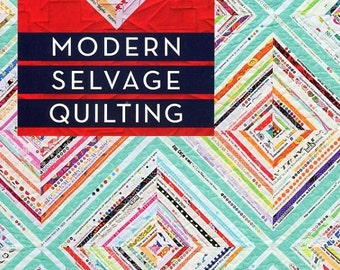 """Quilt Book """"Modern Selvage Quilting"""" by Riel Nason  Easy-Sew Methods  17 Projects  Small to Large"""