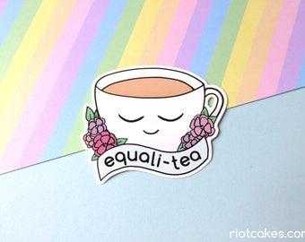 Equali-Tea Vinyl Sticker • Equality Feminist LGBTQ* Social Justice Resist Cute
