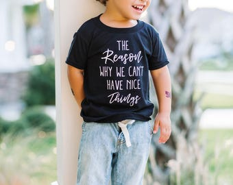 Why We Can't Have Nice Things, Toddler Shirt, Funny Boys Shirt, Toddler Clothes, Toddler Tshirt, Kids Shirt, Boys Shirt, Funny Kids Shirt