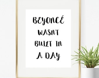 Inspirational Print: Beyonce Wasn't Built in a Day.