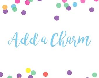 Add a Charm! (ADD-ON ONLY)