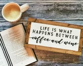 Life is What Happens Between Coffee and Wine, Coffee Sign, Rustic Sign, Wooden Sign, Hand Painted Sign, Handmade Sign, Hand Lettered Sign