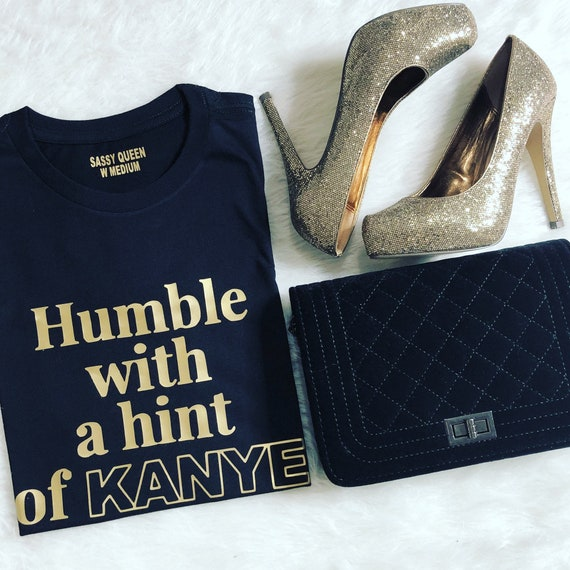 Humble with a hint of KANYE / Statement Tee / Graphic Tee / Statement Tshirt / Graphic Tshirt / T shirt