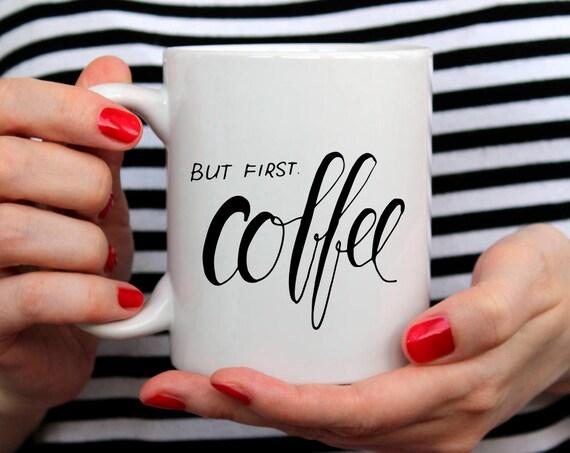 But First Coffee Mug Tumblr Mug Tumblr Saying Mug Coffee Mug Coffee Lover Mug Gift for Coffee Addict Mug Funny Gift For Her Gift 205O