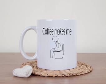 Coffee makes me poop mug, poop mug, rude coffee mug, funny mug, novelty mug, poop jokes, funny gift, toilet humor, snarky, dirty joke, butt