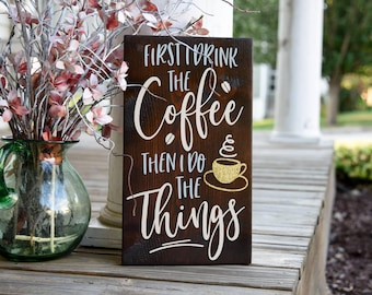 First I drink the coffee then I do the things wood sign.  Coffee sign, Coffee decor, Coffee, Wood sign, Kitchen, Kitchen decor,Kitchen sign