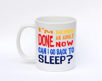 I'm DONE being an adult now, Can I go back to sleep? Coffee mug, Funny Coffee mug