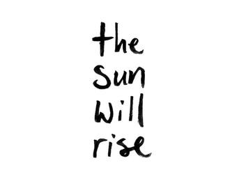 The sun will rise | hand lettered quote instant download digital printable