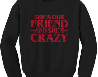 She's Our Friend And She's Crazy Adult Crewneck Sweatshirt