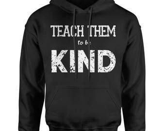 Teach Them To Be Kind Adult Hoodie Sweatshirt