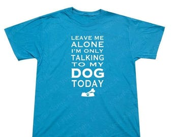 ON SALE - Leave me Alone I'm only Talking to my Dog Today - Men's T-shirt