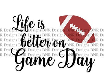 Life is Better on Game Day, Football SVG, DXF File, Cricut File, Cameo File, Silhouette File