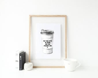 May your coffee be strong and your eyelashes long Print