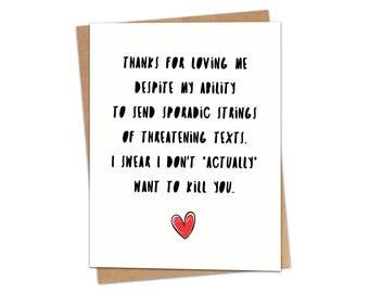 Thanks For Loving Me Despite My Threatening Texts Greeting Card SKU C222