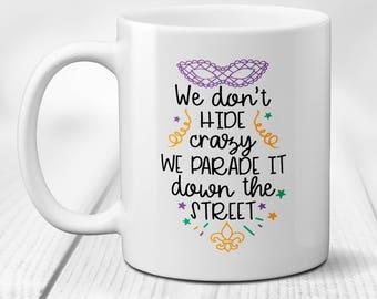 Mardi Gras Mug, We Don't Hide Crazy We Parade it Down the Street, Gift Mug, Mardi Gras Gifts, Ceramic Coffee Mug, Coffee Cup, 11 or 15oz