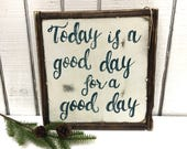Today is a good day for a good day. IN STOCK,rustic decor, farmhouse decor, bedroom decor, rustic wood signs, wood sign,birthday gift,gift