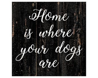 Home Is Where Your Dogs Are Wall Sign- Pet Wall Art