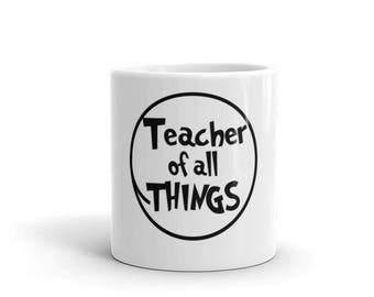 Teacher Of All Things Mug - Teacher Shirt - Teacher Appreciation - Teacher Coffee Mug - Teacher Gift - Dr Seuss Teacher - Teacher Mug