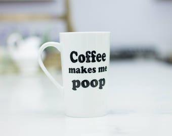 Coffee makes me poop Ceramic Latte Mug