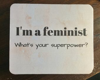 Feminist mousepad / I'm a feminist, what's your superpower?