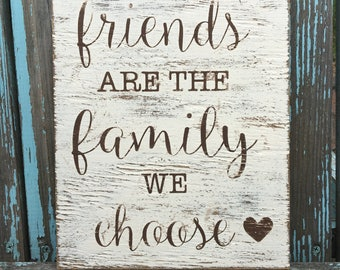 Friends are the family we choose painted wood sign, rustic wood sign, wall decor