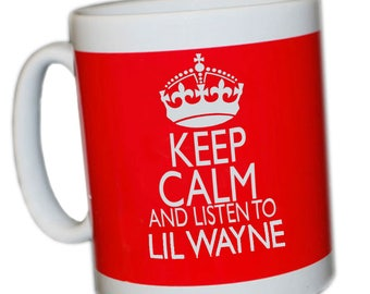 Keep Calm and listen to LIL WAYNE mug