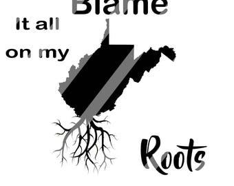 Blame it on my roots wv   Cricut ,Silhouette, Die Cut Machines. Svg/dfx