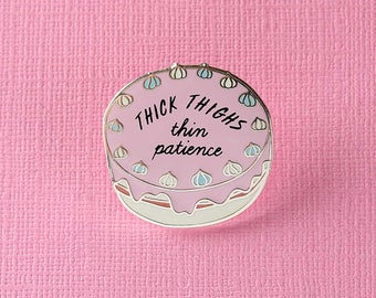 Thick Thighs Thin Patience Enamel Pin // Cake Lapel Pin/Badge/Brooch