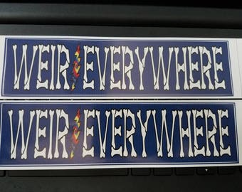2 WEIR EVERYWHERE Bumper Stickers - Bob Weir - Dead & Company - Grateful Dead - Vinyl 8 x 2 inches