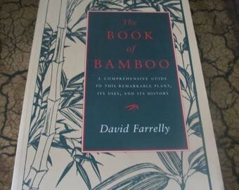 The Book of Bamboo: A Comprehensive Guide to This Remarkable Plant, Its Uses, and Its History  by David Farrelly