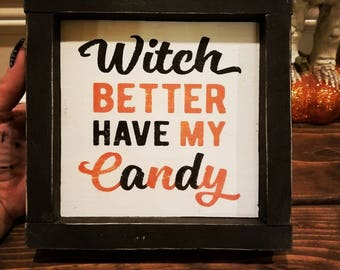 Witch Better Have My Candy Halloween Sign