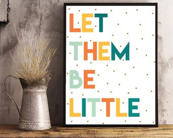 Let Them Be Little, Kid Art, Kids, Children, Nursery Art, Wall Art, Printable Art, Home Decor, Nursery Decor, Colorful, Polka Dots, Baby Art