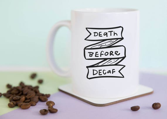 Death Before Decaf Coffee Mug, Coffee Lover, Hand Lettering, Gift, Birthday, Illustrated, Gift for Her, Gift for Him, A Couple Of Mugs