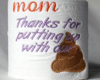 Embroidered Toilet Paper - Thanks Mom for putting up with our crap