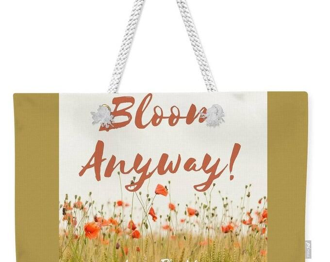 """Weekender Tote Bag """"Bloom Anyway"""""""