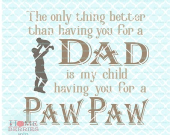 The Only Thing Better Than Having You For A Dad Is My Child Having You For A Paw Paw Father's Day quote svg dxf eps jpg ai pdf files