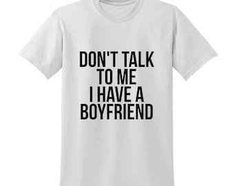 Don't Talk To Me I Have A Boyfriend Slogan Tshirt Funny Joke Gift Club Party  