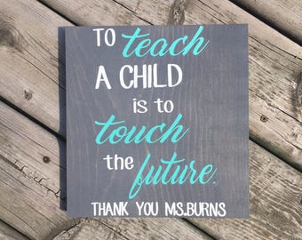PERSONALIZED TEACHER GIFT, To teach a child is to touch a future, Teacher sign Caregiver sign Daycare provider sign Babysitter gift