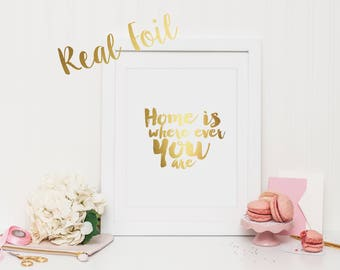 Home is where ever you are wall print with REAL FOIL | Wall Art | Printable Art | Poster | Art | Modern Print | Home Decor | Real Foil Print