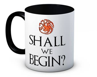 Shall We Begin? - Daenerys Targaryen - Game of Thrones - Fun Coffee Tea Mug