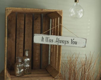It Was Always You Custom Aged Wooden Sign